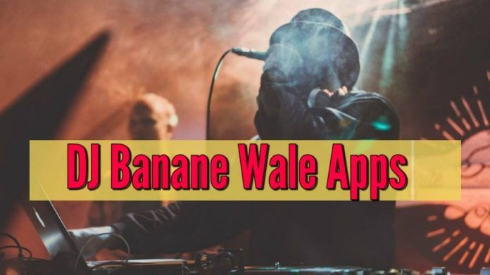 Top 5 DJ Banane Wale Apps Download 2020